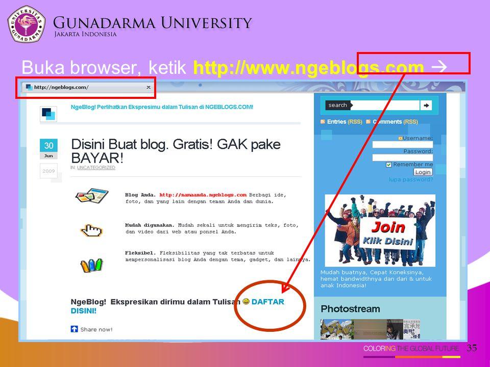 35 http://www.ngeblogs.com Buka browser, ketik http://www.ngeblogs.com  klik DAFTAR DISINI!