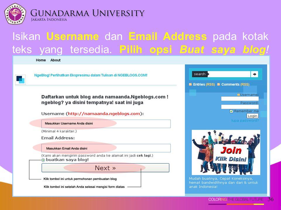 36 Isikan Username dan Email Address pada kotak teks yang tersedia. Pilih opsi Buat saya blog! Kemudian klik next