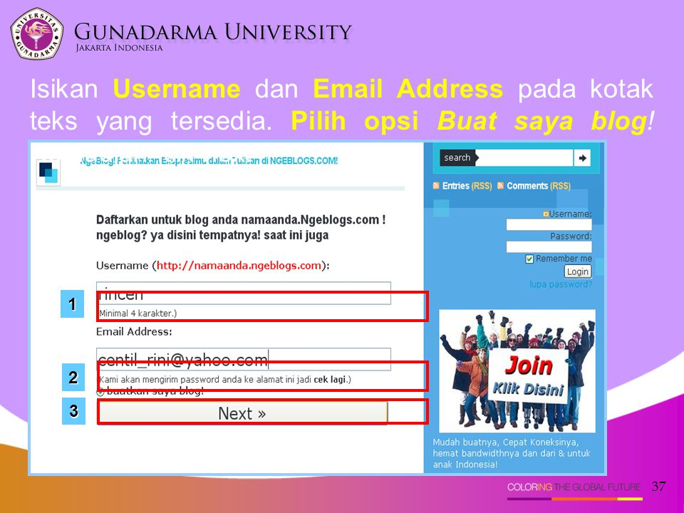 37 Isikan Username dan Email Address pada kotak teks yang tersedia. Pilih opsi Buat saya blog! Kemudian klik next 1 2 3