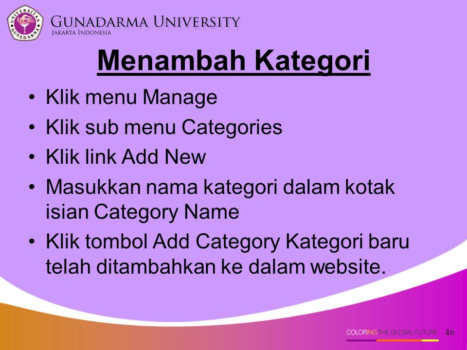 46 Menambah Kategori Klik menu Manage Klik sub menu Categories Klik link Add New Masukkan nama kategori dalam kotak isian Category Name Klik tombol Add Category Kategori baru telah ditambahkan ke dalam website.