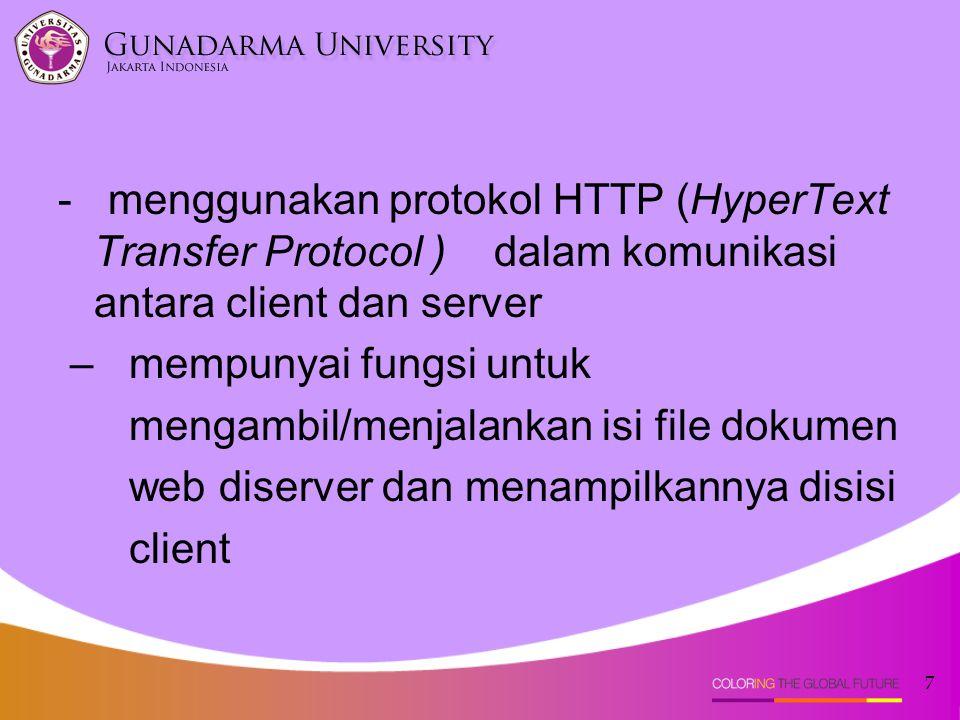 7 - menggunakan protokol HTTP (HyperText Transfer Protocol ) dalam komunikasi antara client dan server – mempunyai fungsi untuk mengambil/menjalankan isi file dokumen web diserver dan menampilkannya disisi client