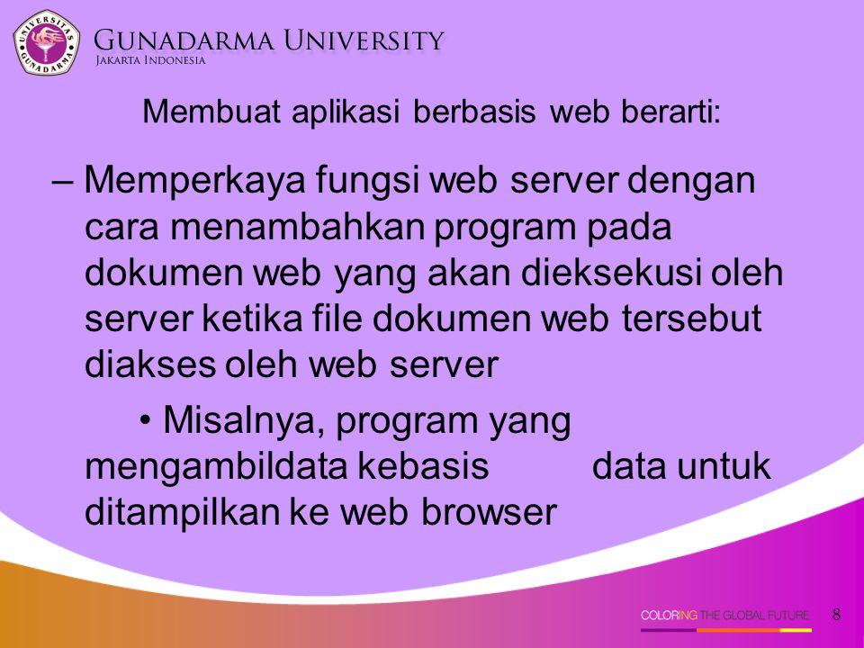 8 Membuat aplikasi berbasis web berarti: – Memperkaya fungsi web server dengan cara menambahkan program pada dokumen web yang akan dieksekusi oleh ser