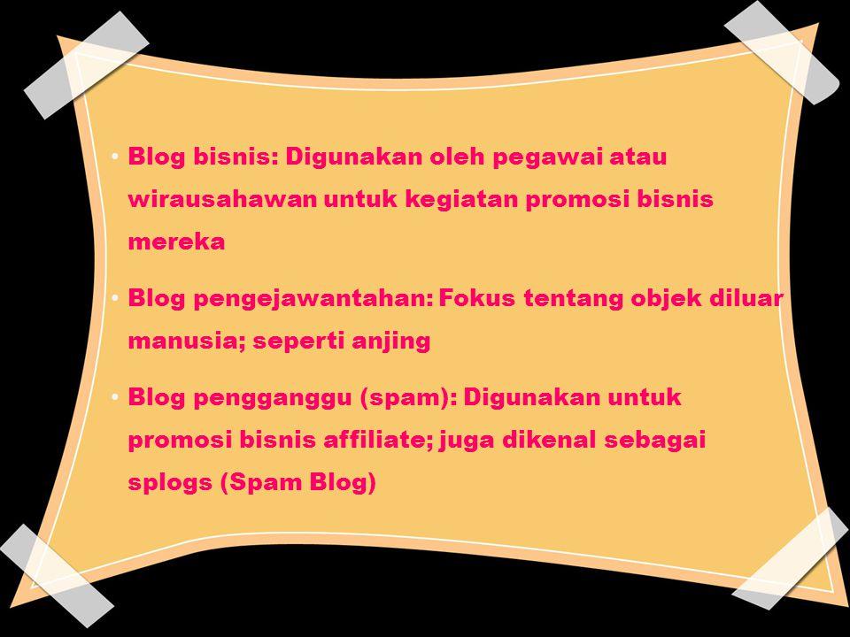 Blog bisnis: Digunakan oleh pegawai atau wirausahawan untuk kegiatan promosi bisnis mereka Blog pengejawantahan: Fokus tentang objek diluar manusia; s