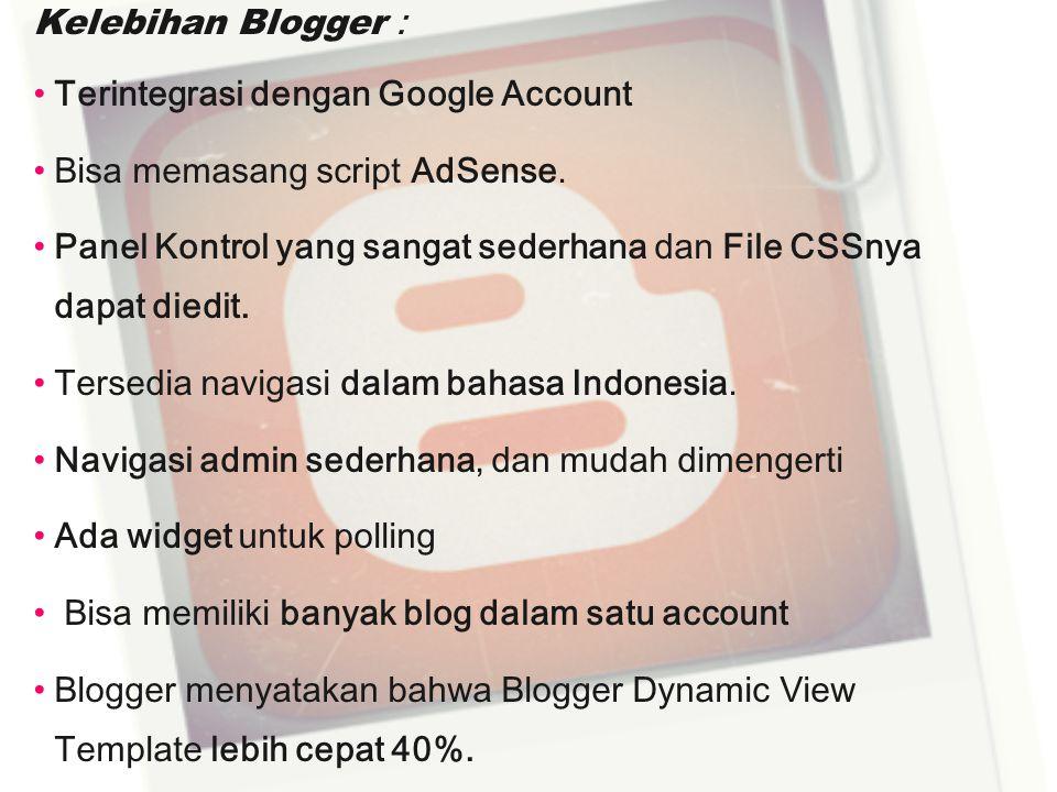 Kelebihan Blogger : Terintegrasi dengan Google Account Bisa memasang script AdSense. Panel Kontrol yang sangat sederhana dan File CSSnya dapat diedit.