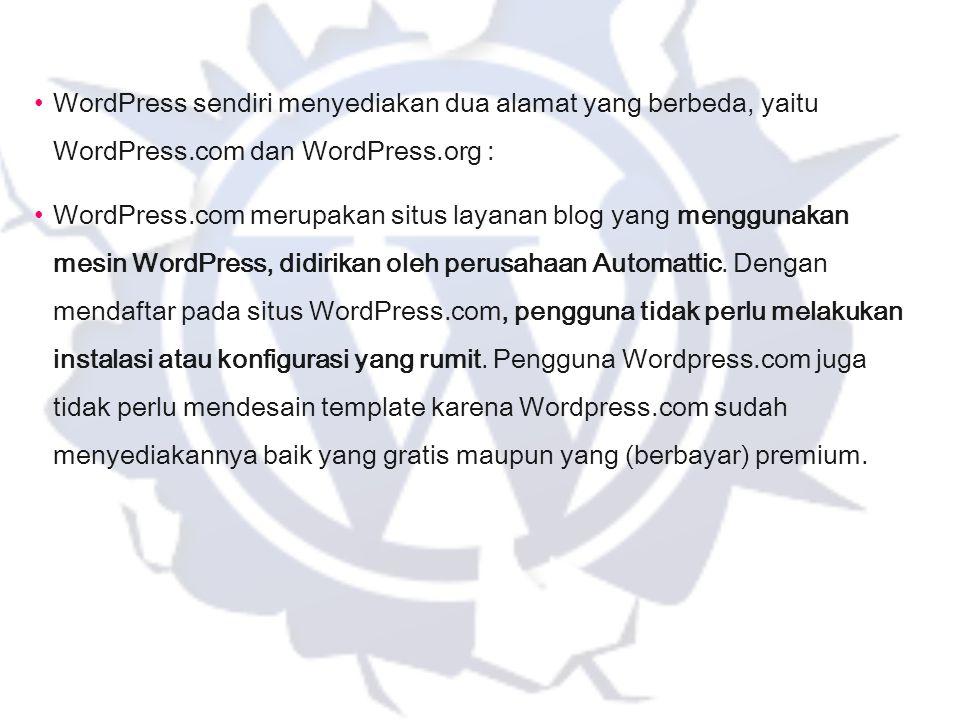 WordPress sendiri menyediakan dua alamat yang berbeda, yaitu WordPress.com dan WordPress.org : WordPress.com merupakan situs layanan blog yang menggun