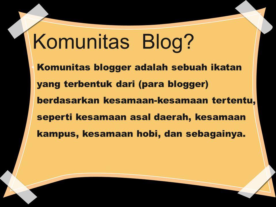 Komunitas Blog? Komunitas blogger adalah sebuah ikatan yang terbentuk dari (para blogger) berdasarkan kesamaan-kesamaan tertentu, seperti kesamaan asa