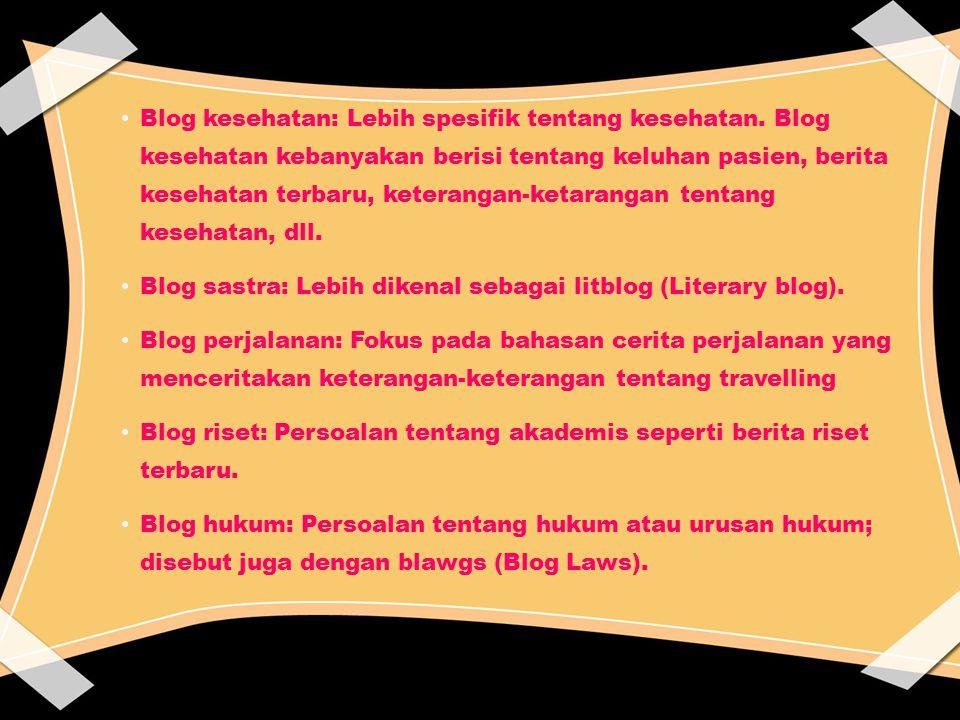 Blog media: Berfokus pada bahasan kebohongan atau ketidakkonsistensi media massa; biasanya hanya untuk koran atau jaringan televisi Blog agama: Membahas tentang agama Blog pendidikan: Biasanya ditulis oleh pelajar atau guru.