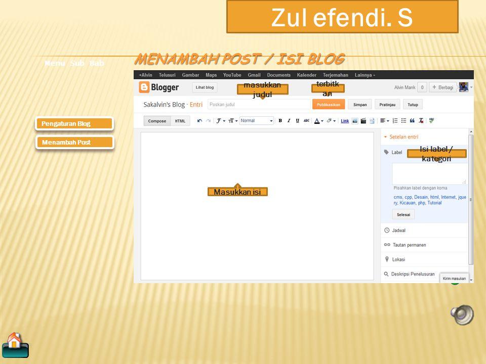 Zul efendi. S Pengaturan Blog Menu Sub Bab Menambah Post PENGATURAN BLOG Klik untuk edit
