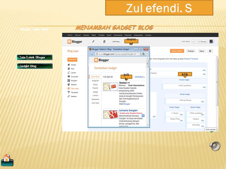 Zul efendi. S Tata Letek Bloger Menu Sub Bab Gadget Blog MENGATUR TATA LETAK GADGET BLOG gesergeser simp an