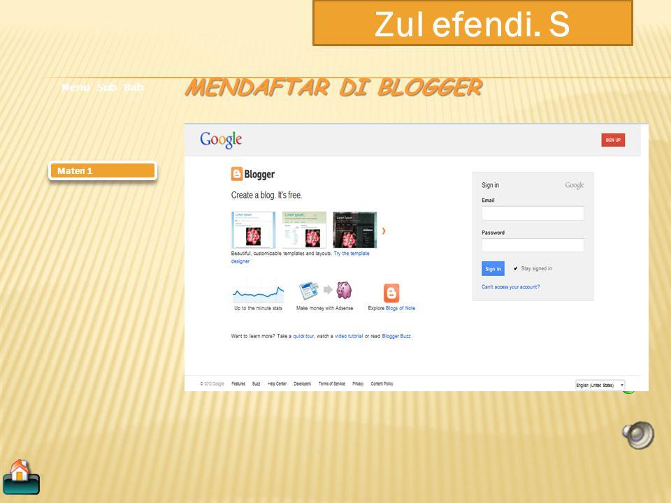 Zul efendi. S Materi 1 Menu Sub Bab DEFINISI BLOG Blog merupakan singkatan dari web log adalah bentuk aplikasi web yang menyerupai tulisan- tulisan (y