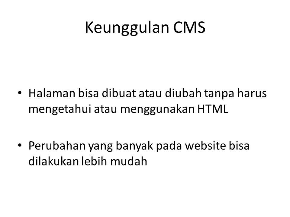 Keunggulan CMS Halaman bisa dibuat atau diubah tanpa harus mengetahui atau menggunakan HTML Perubahan yang banyak pada website bisa dilakukan lebih mudah