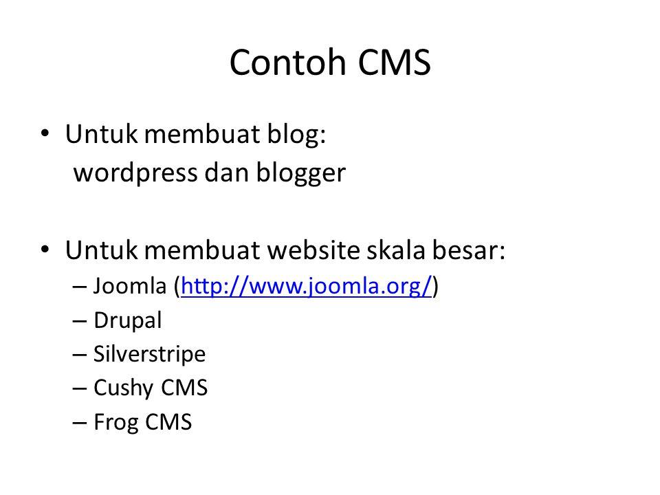 Contoh CMS Untuk membuat blog: wordpress dan blogger Untuk membuat website skala besar: – Joomla (http://www.joomla.org/)http://www.joomla.org/ – Drupal – Silverstripe – Cushy CMS – Frog CMS
