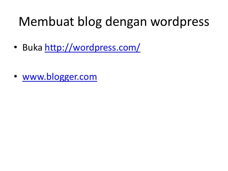 Membuat blog dengan wordpress Buka http://wordpress.com/http://wordpress.com/ www.blogger.com