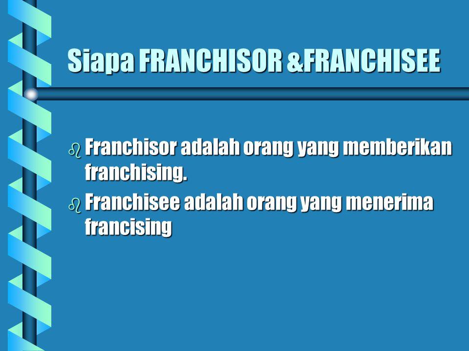 Siapa FRANCHISOR &FRANCHISEE b Franchisor adalah orang yang memberikan franchising. b Franchisee adalah orang yang menerima francising