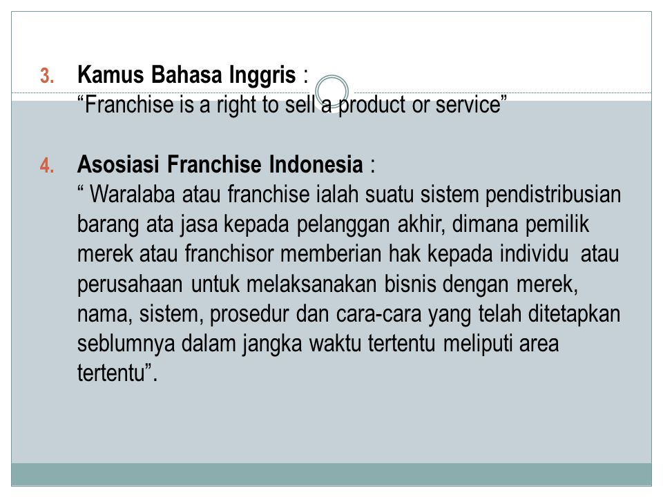 3.Kamus Bahasa Inggris : Franchise is a right to sell a product or service 4.