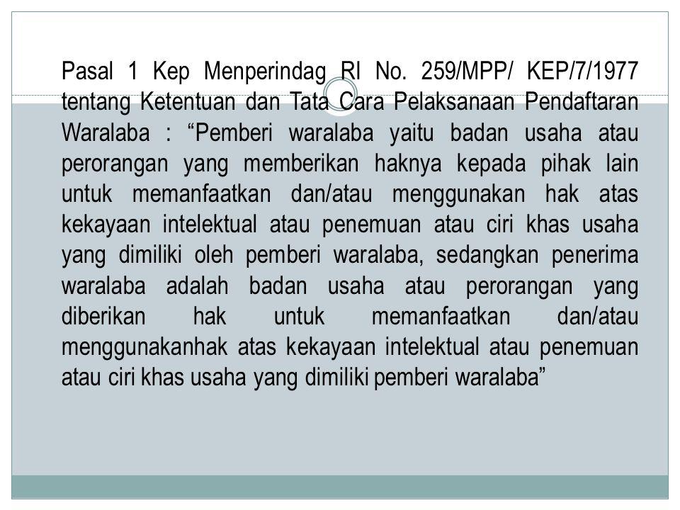 """Pasal 1 Kep Menperindag RI No. 259/MPP/ KEP/7/1977 tentang Ketentuan dan Tata Cara Pelaksanaan Pendaftaran Waralaba : """"Pemberi waralaba yaitu badan us"""
