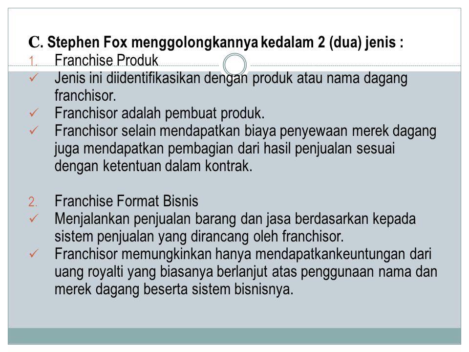 C. Stephen Fox menggolongkannya kedalam 2 (dua) jenis : 1. Franchise Produk Jenis ini diidentifikasikan dengan produk atau nama dagang franchisor. Fra