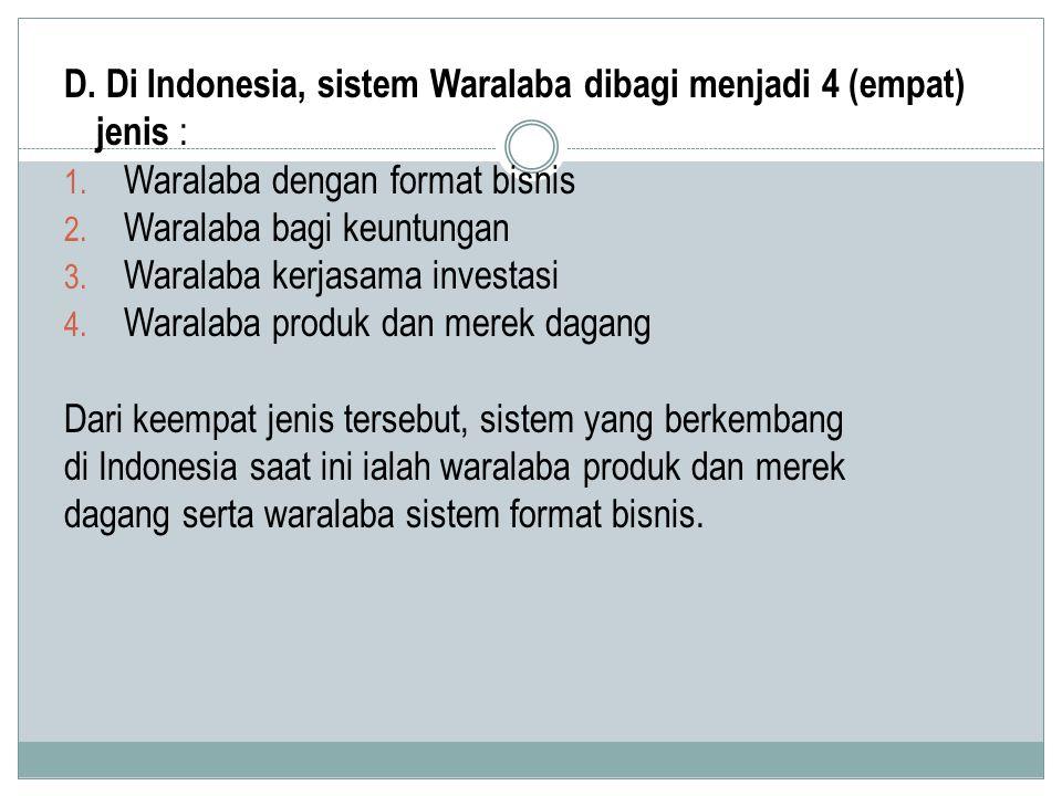 D. Di Indonesia, sistem Waralaba dibagi menjadi 4 (empat) jenis : 1. Waralaba dengan format bisnis 2. Waralaba bagi keuntungan 3. Waralaba kerjasama i