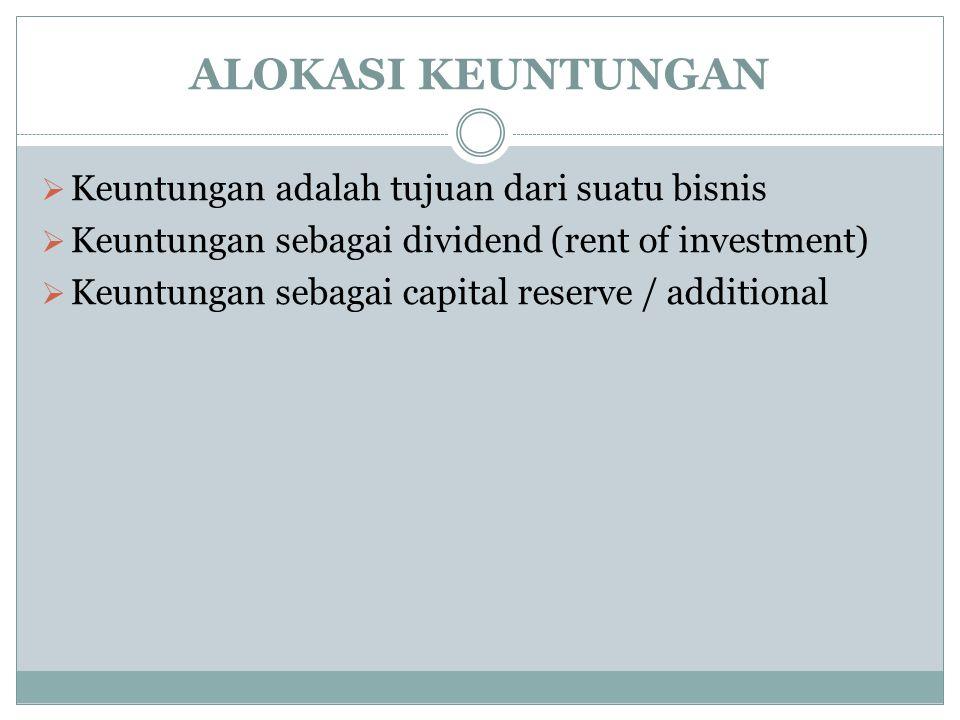 ALOKASI KEUNTUNGAN  Keuntungan adalah tujuan dari suatu bisnis  Keuntungan sebagai dividend (rent of investment)  Keuntungan sebagai capital reserv
