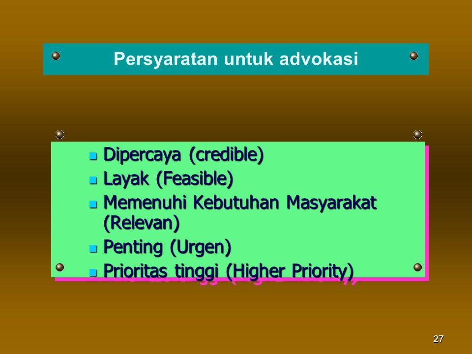 27 Dipercaya (credible) Dipercaya (credible) Layak (Feasible) Layak (Feasible) Memenuhi Kebutuhan Masyarakat (Relevan) Memenuhi Kebutuhan Masyarakat (