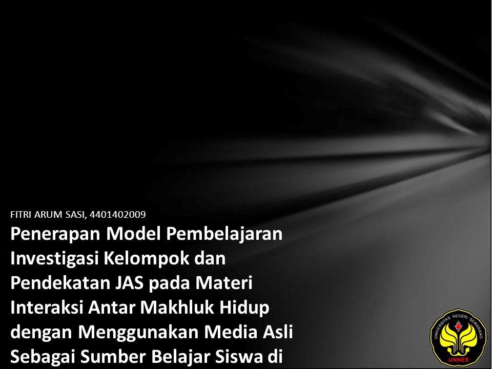 FITRI ARUM SASI, 4401402009 Penerapan Model Pembelajaran Investigasi Kelompok dan Pendekatan JAS pada Materi Interaksi Antar Makhluk Hidup dengan Menggunakan Media Asli Sebagai Sumber Belajar Siswa di SMP N 32 Semarang