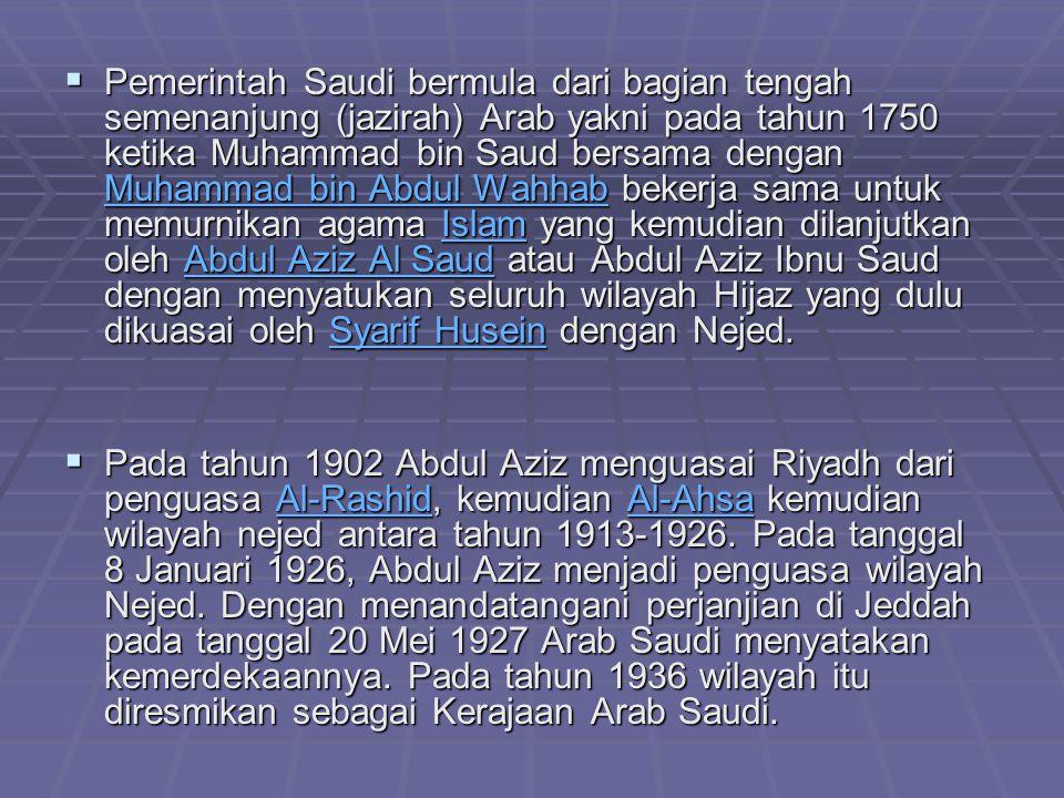 SEJARAH  Pada masa dahulu daerah Arab Saudi dikenal menjadi dua bagian yakni daerah Hijaz yakni daerah pesisir barat Semenanjung Arab yang didalamnya terdapat kota-kota diantaranya adalah Mekkah, Madinah dan Jeddah serta daerah gurun Nejed yakni daerah daerah gurun sampai pesisir timur semenanjung arabia yang umumnya dihuni oleh suku suku lokal Arab (Badui) dan Kabilah kabilah Arab lainnya.