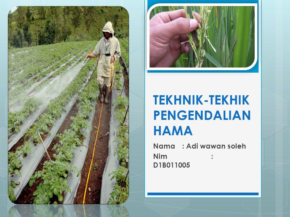 TEKHNIK-TEKHIK PENGENDALIAN HAMA Nama: Adi wawan soleh Nim: D1B011005