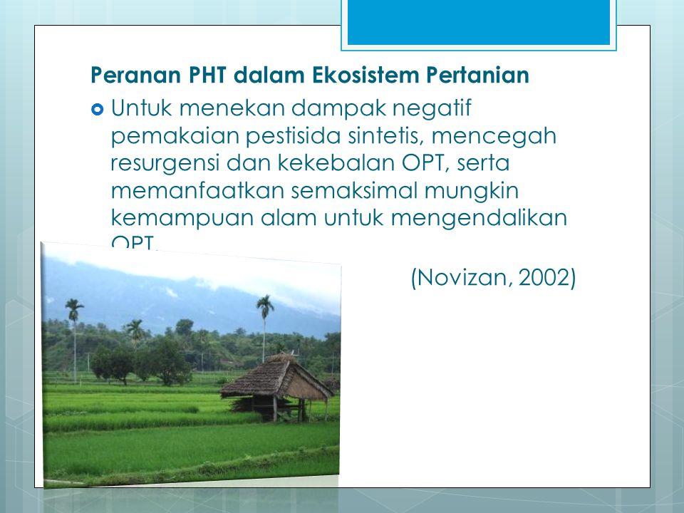 Peranan PHT dalam Ekosistem Pertanian  Untuk menekan dampak negatif pemakaian pestisida sintetis, mencegah resurgensi dan kekebalan OPT, serta memanf