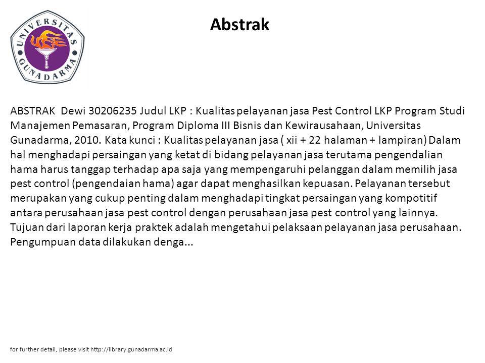 Abstrak ABSTRAK Dewi 30206235 Judul LKP : Kualitas pelayanan jasa Pest Control LKP Program Studi Manajemen Pemasaran, Program Diploma III Bisnis dan Kewirausahaan, Universitas Gunadarma, 2010.