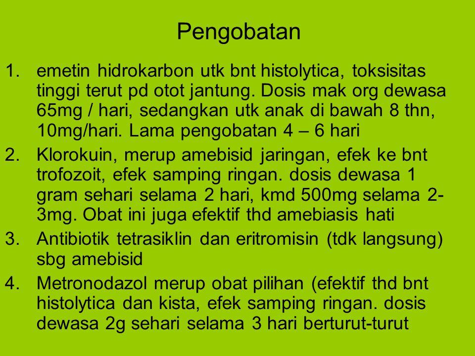 Pengobatan 1.emetin hidrokarbon utk bnt histolytica, toksisitas tinggi terut pd otot jantung. Dosis mak org dewasa 65mg / hari, sedangkan utk anak di