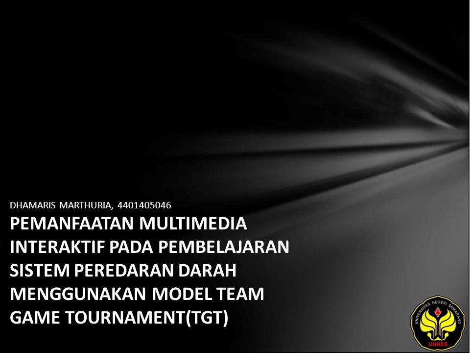 DHAMARIS MARTHURIA, 4401405046 PEMANFAATAN MULTIMEDIA INTERAKTIF PADA PEMBELAJARAN SISTEM PEREDARAN DARAH MENGGUNAKAN MODEL TEAM GAME TOURNAMENT(TGT)