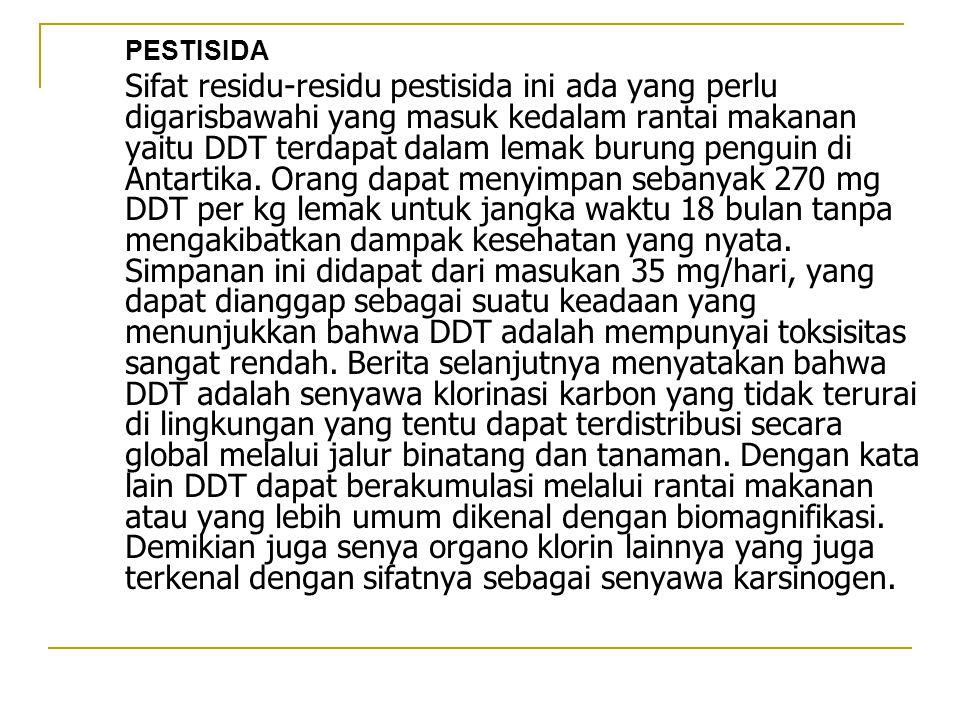 PESTISIDA Sifat residu-residu pestisida ini ada yang perlu digarisbawahi yang masuk kedalam rantai makanan yaitu DDT terdapat dalam lemak burung pengu