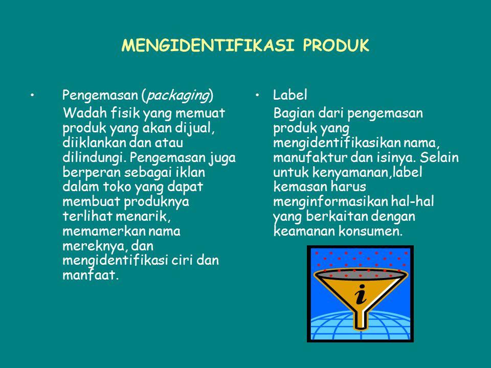 MENGIDENTIFIKASI PRODUK Pengemasan (packaging) Wadah fisik yang memuat produk yang akan dijual, diiklankan dan atau dilindungi. Pengemasan juga berper