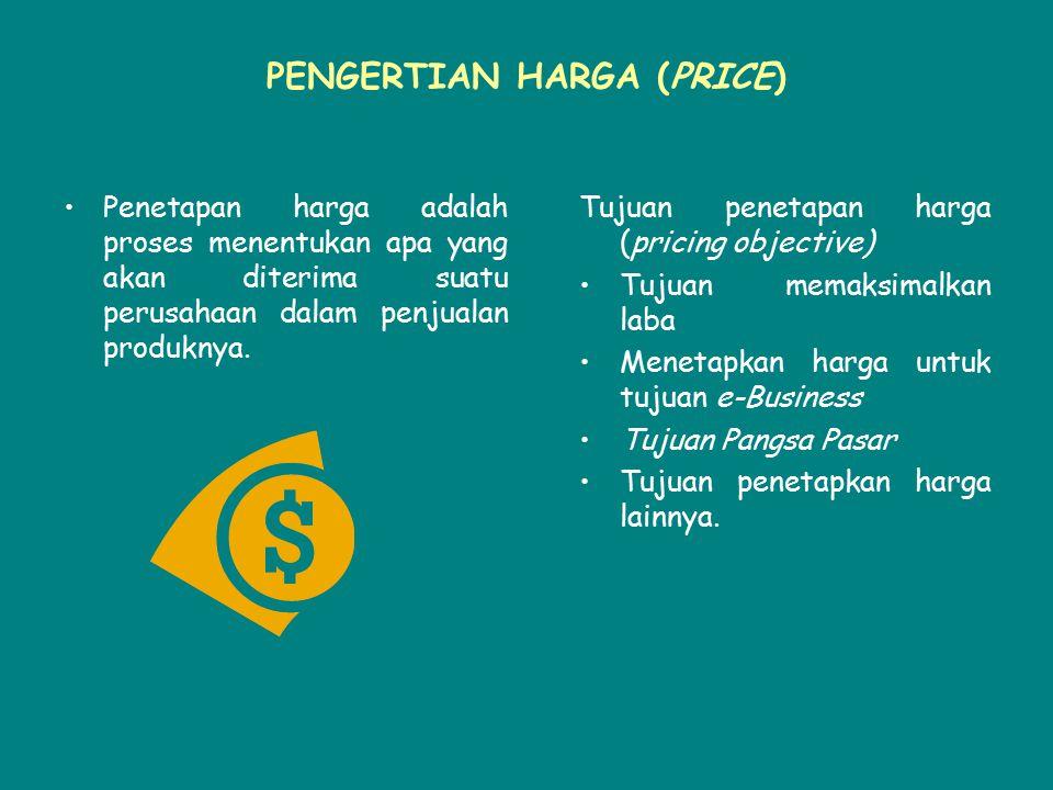 PENGERTIAN HARGA (PRICE) Penetapan harga adalah proses menentukan apa yang akan diterima suatu perusahaan dalam penjualan produknya. Tujuan penetapan