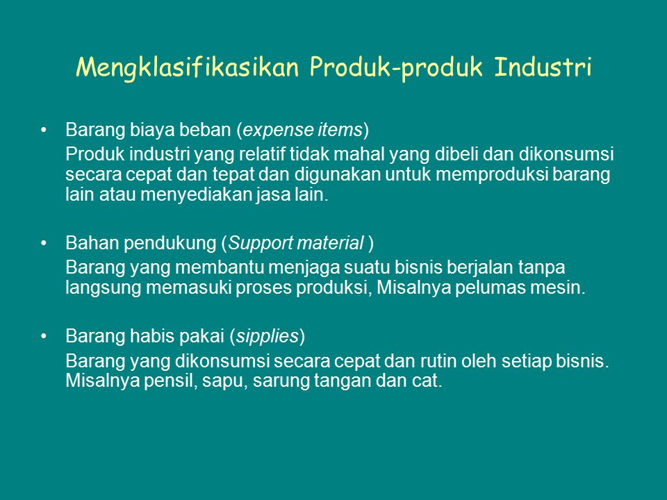 Mengklasifikasikan Produk-produk Industri Barang biaya beban (expense items) Produk industri yang relatif tidak mahal yang dibeli dan dikonsumsi secar
