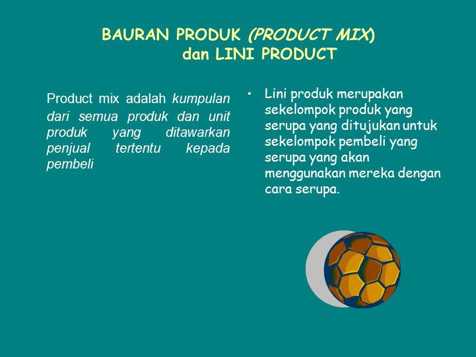 BAURAN PRODUK (PRODUCT MIX) dan LINI PRODUCT Product mix adalah kumpulan dari semua produk dan unit produk yang ditawarkan penjual tertentu kepada pem