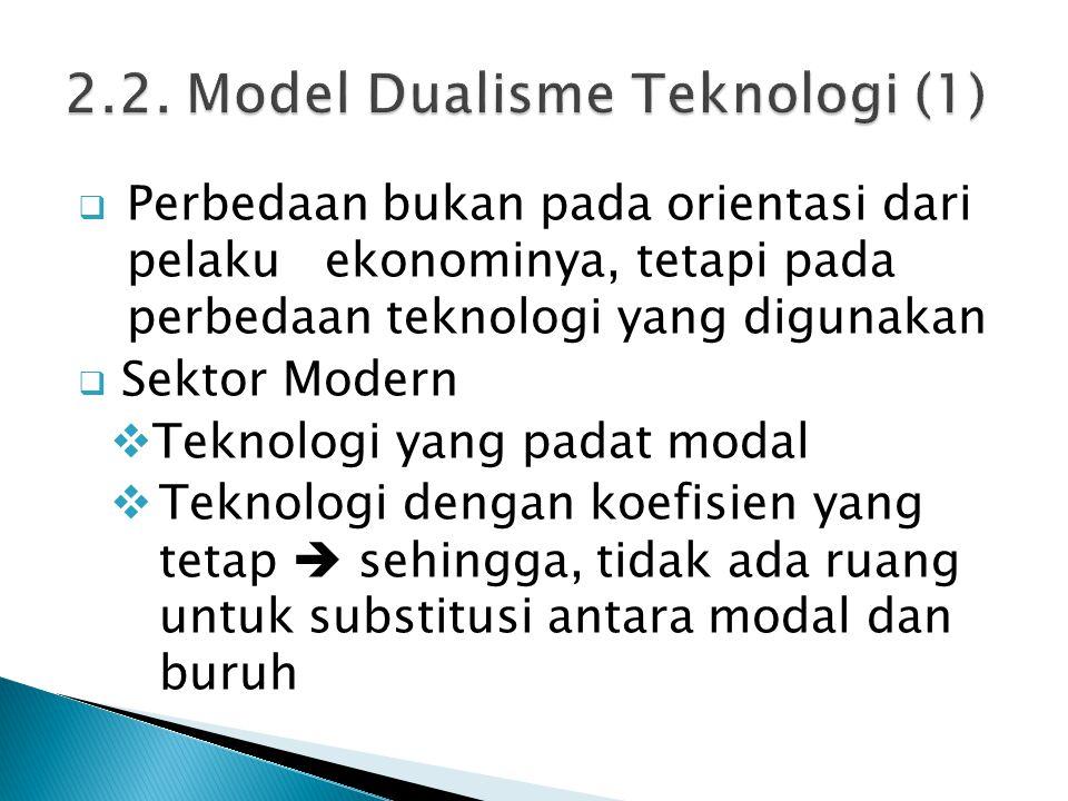  Perbedaan bukan pada orientasi dari pelaku ekonominya, tetapi pada perbedaan teknologi yang digunakan  Sektor Modern  Teknologi yang padat modal 