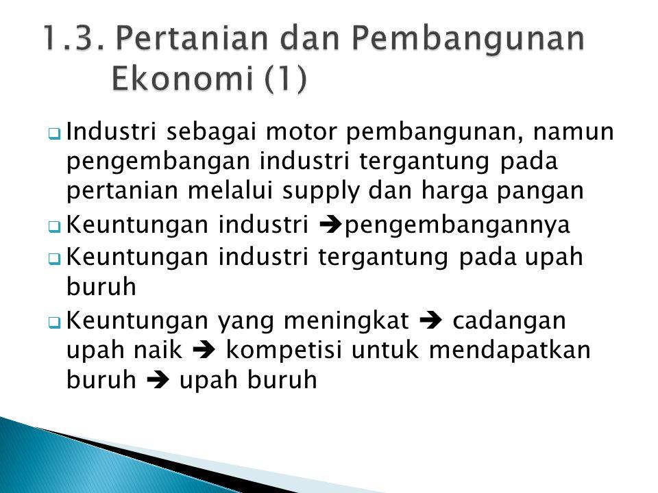  Industri sebagai motor pembangunan, namun pengembangan industri tergantung pada pertanian melalui supply dan harga pangan  Keuntungan industri  pe