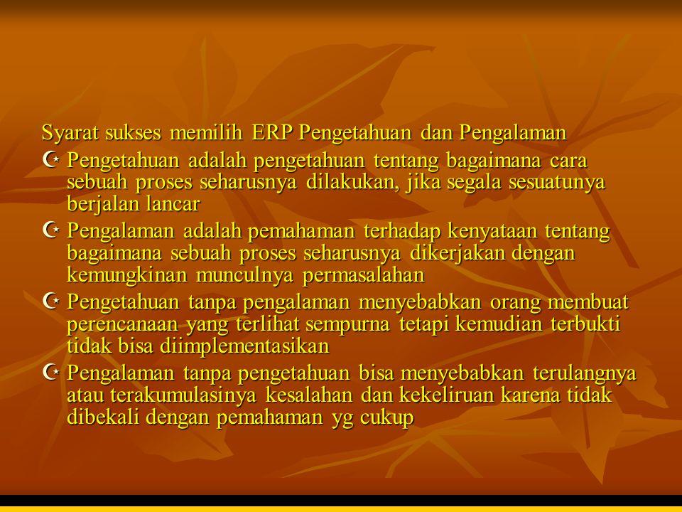 Syarat sukses memilih ERP Pengetahuan dan Pengalaman  Pengetahuan adalah pengetahuan tentang bagaimana cara sebuah proses seharusnya dilakukan, jika