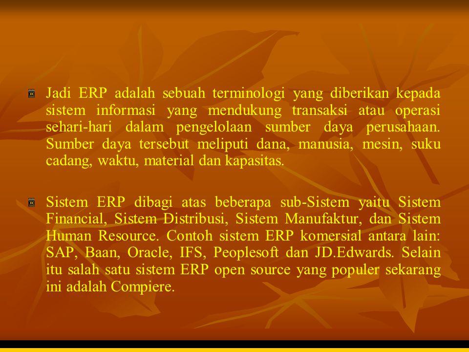 Jadi ERP adalah sebuah terminologi yang diberikan kepada sistem informasi yang mendukung transaksi atau operasi sehari-hari dalam pengelolaan sumber d