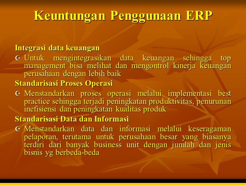 Keuntungan Penggunaan ERP Integrasi data keuangan  Untuk mengintegrasikan data keuangan sehingga top management bisa melihat dan mengontrol kinerja k