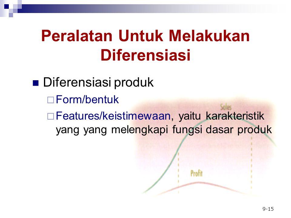 9-15 Peralatan Untuk Melakukan Diferensiasi Diferensiasi produk  Form/bentuk  Features/keistimewaan, yaitu karakteristik yang yang melengkapi fungsi dasar produk