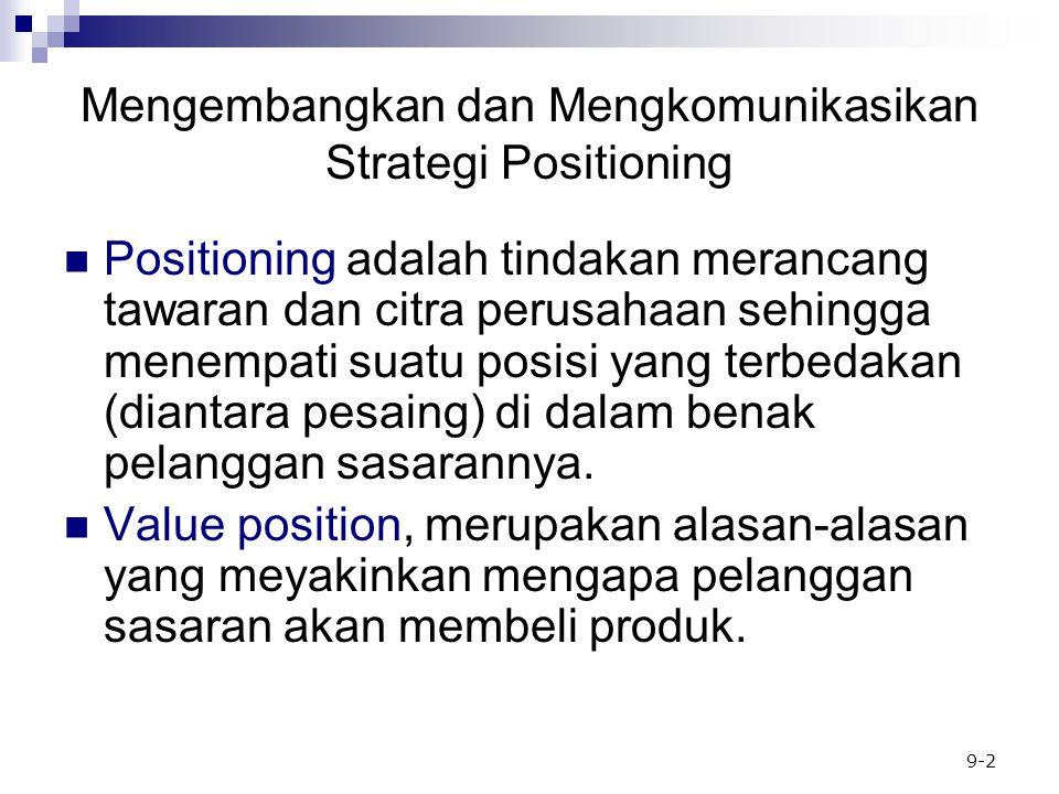 9-2 Mengembangkan dan Mengkomunikasikan Strategi Positioning Positioning adalah tindakan merancang tawaran dan citra perusahaan sehingga menempati suatu posisi yang terbedakan (diantara pesaing) di dalam benak pelanggan sasarannya.