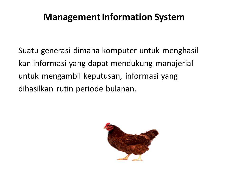 Management Information System Suatu generasi dimana komputer untuk menghasil kan informasi yang dapat mendukung manajerial untuk mengambil keputusan,