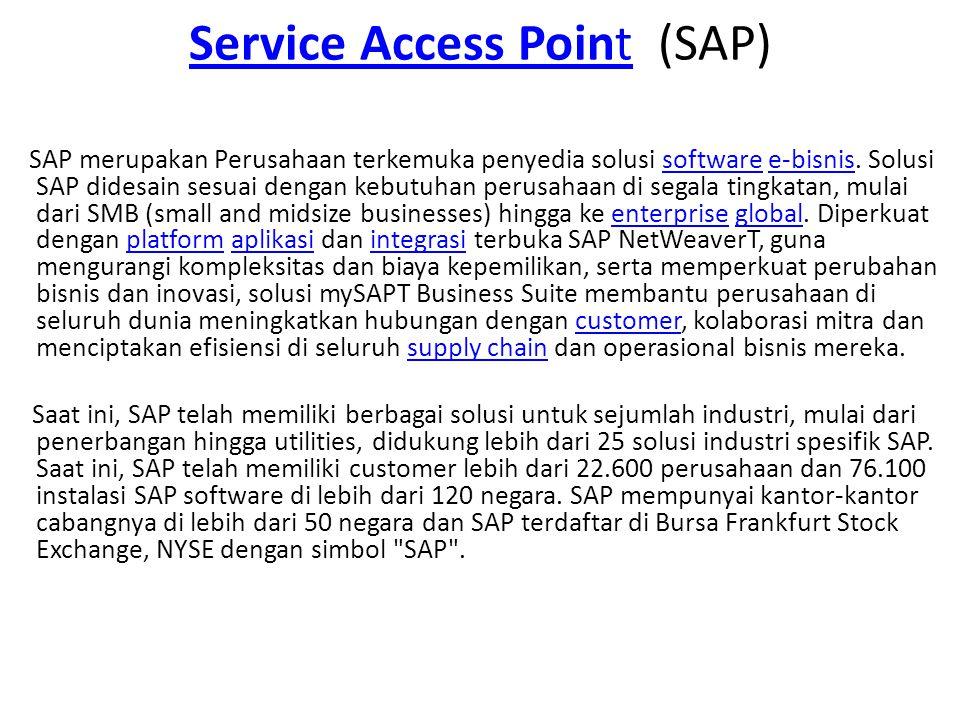 Service Access PointService Access Point (SAP) SAP merupakan Perusahaan terkemuka penyedia solusi software e-bisnis. Solusi SAP didesain sesuai dengan