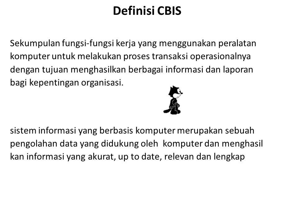 Definisi CBIS Sekumpulan fungsi-fungsi kerja yang menggunakan peralatan komputer untuk melakukan proses transaksi operasionalnya dengan tujuan menghas