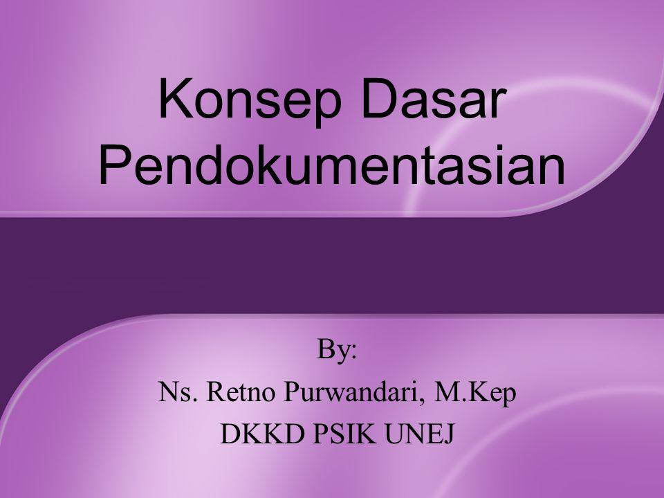 Konsep Dasar Pendokumentasian By: Ns. Retno Purwandari, M.Kep DKKD PSIK UNEJ