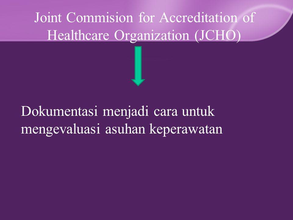 Joint Commision for Accreditation of Healthcare Organization (JCHO) Dokumentasi menjadi cara untuk mengevaluasi asuhan keperawatan
