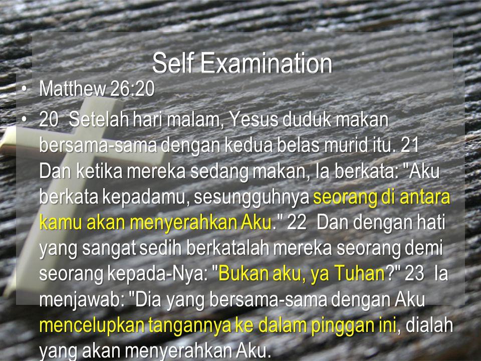 Self Examination Matthew 26:20Matthew 26:20 20 Setelah hari malam, Yesus duduk makan bersama-sama dengan kedua belas murid itu. 21 Dan ketika mereka s