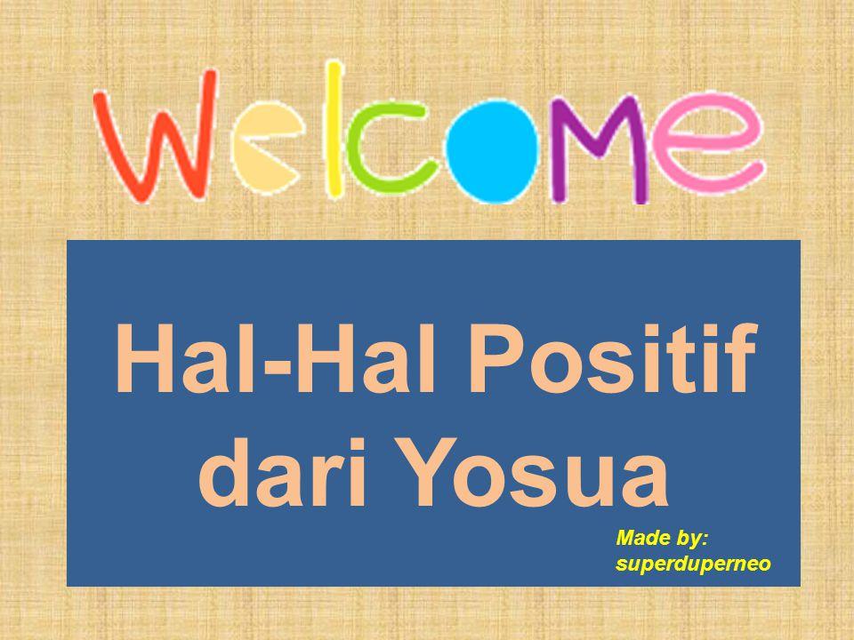 Hal-Hal Positif dari Yosua Made by: superduperneo
